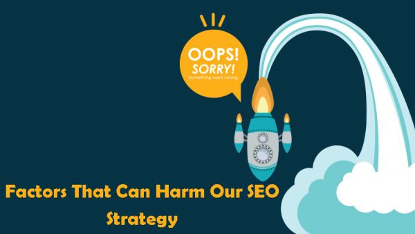 Factors That Can Harm Our SEO Strategy